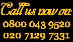 Call us 0800 043 9520 020 7129 7331